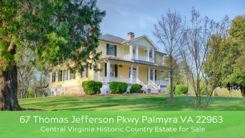 67 Thomas Jefferson Pkwy Palmyra VA 22963 | Central Virginia Historic Country Estate for Sale